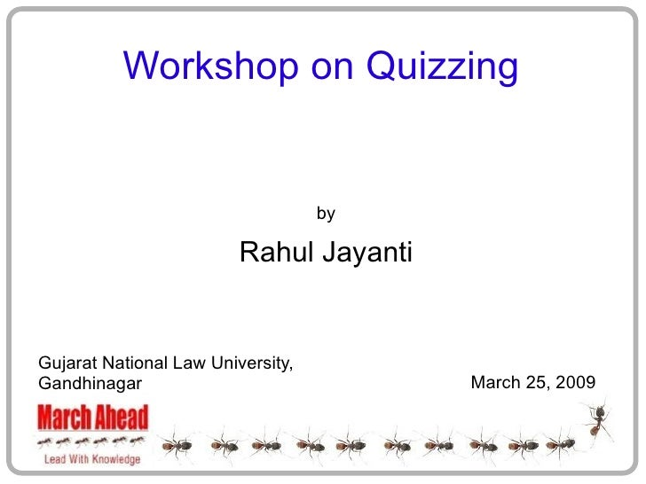 Workshop on Quizzing                                      by                           Rahul Jayanti   Gujarat National La...