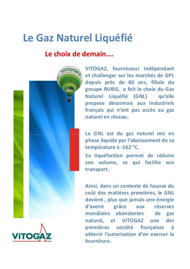 Le Gaz Naturel Liquéfié Le choix de demain…. VITOGAZ, fournisseur indépendant et challenger sur les marchés de GPL depuis ...