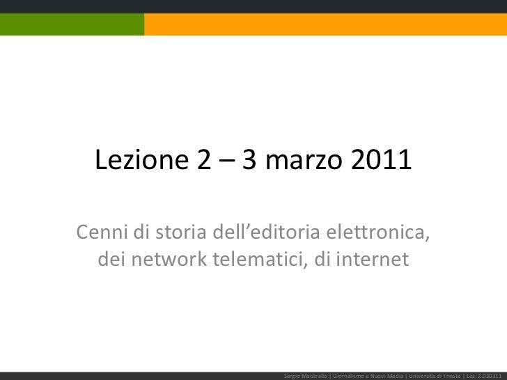 Lezione 2 – 3 marzo 2010<br />Cenni di storia dell'editoria elettronica,dei network telematici, di internet<br />Sergio Ma...