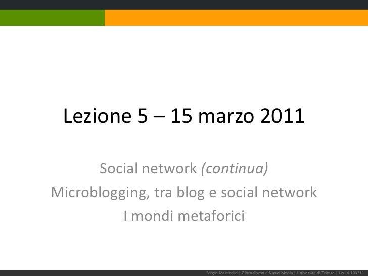 Lezione 5 – 15 marzo 2011<br />Social network (continua)<br />Microblogging, tra blog e social network<br />I mondi metafo...