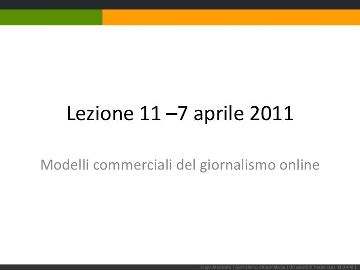 Lezione 11 –7 aprile 2011<br />Modelli commerciali del giornalismo online<br />Sergio Maistrello | Giornalismo e Nuovi Med...
