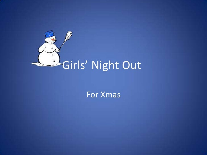 Girls' Night Out<br />For Xmas<br />
