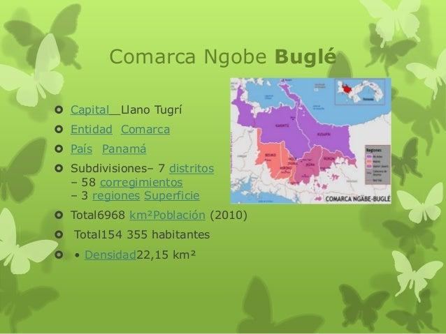 Comarca Ngobe Buglé  Capital  Llano Tugrí   Entidad Comarca  País Panamá  Subdivisiones– 7 distritos – 58 corregimient...
