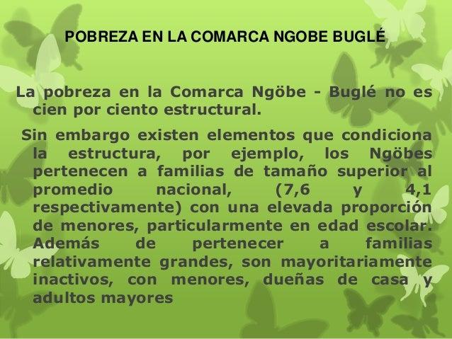 POBREZA EN LA COMARCA NGOBE BUGLÉ La pobreza en la Comarca Ngöbe - Buglé no es cien por ciento estructural. Sin embargo ex...