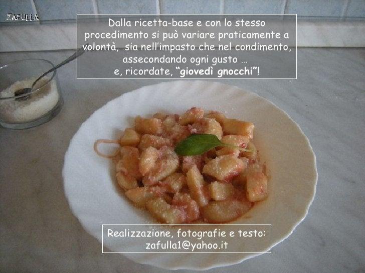 Dalla ricetta-base e con lo stessoprocedimento si può variare praticamente avolontà, sia nell'impasto che nel condimento, ...
