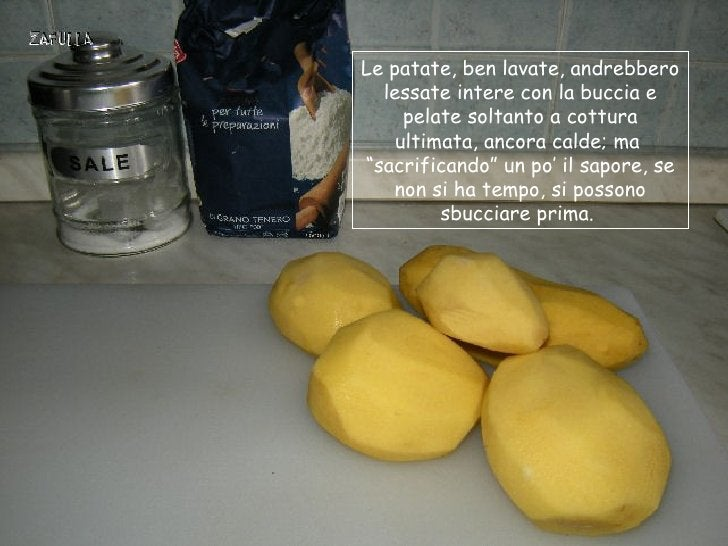 Le patate, ben lavate, andrebbero  lessate intere con la buccia e     pelate soltanto a cottura    ultimata, ancora calde;...