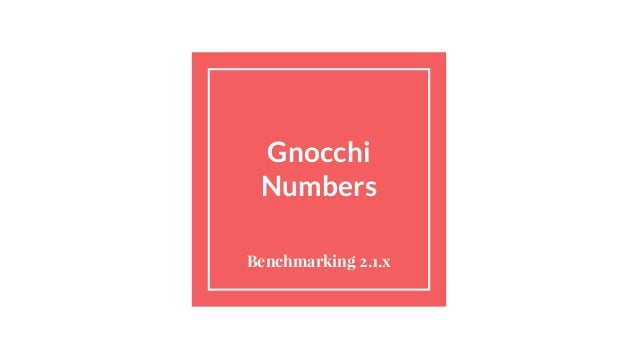 Gnocchi Numbers Benchmarking 2.1.x