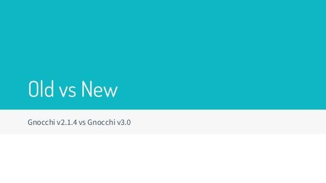 Gnocchi v2.1.4 vs Gnocchi v3.0 Old vs New