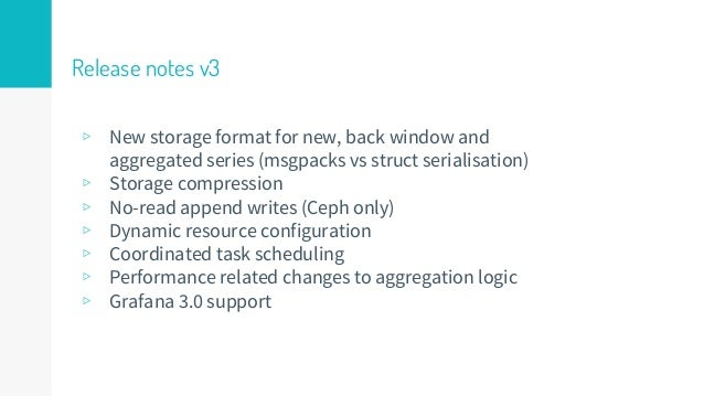 Release notes v3 ▹ New storage format for new, back window and aggregated series (msgpacks vs struct serialisation) ▹ Stor...