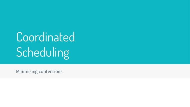 Coordinated Scheduling Minimising contentions