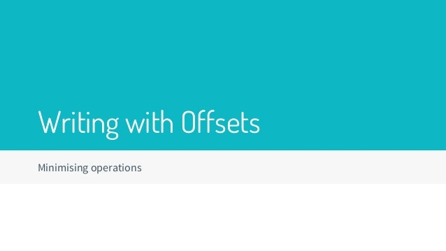 Minimising operations Writing with Offsets