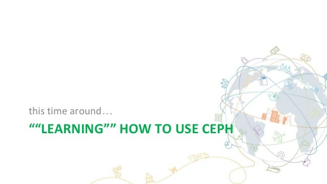 """""""""""LEARNING"""""""" HOW TO USE CEPH this time around…"""