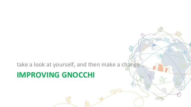 IMPROVING GNOCCHI take a look at yourself, and then make a change…
