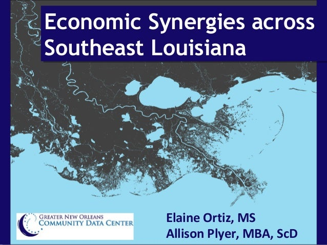 Economic Synergies acrossSoutheast LouisianaEconomic Synergies acrossSoutheast LouisianaElaine Ortiz, MSAllison Plyer, MBA...