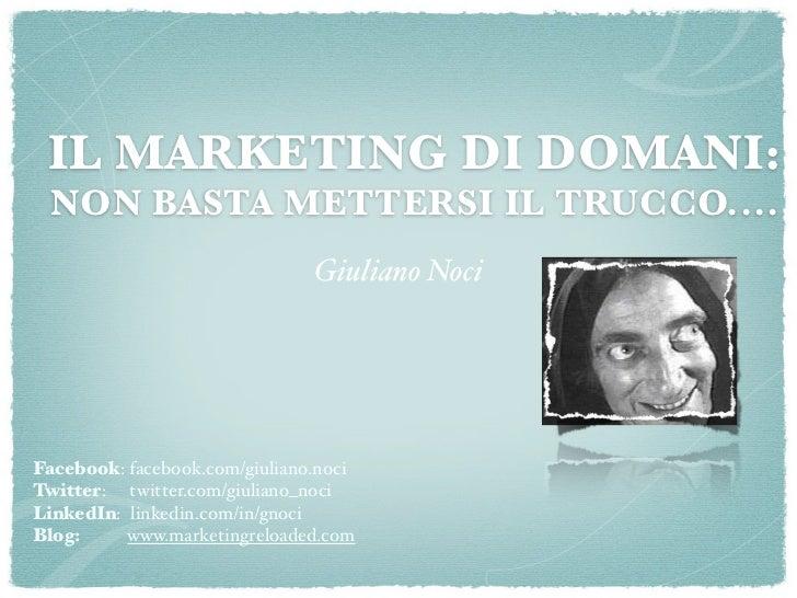 IL MARKETING DI DOMANI:  NON BASTA METTERSI IL TRUCCO....                               Giuliano NociFacebook: facebook.co...
