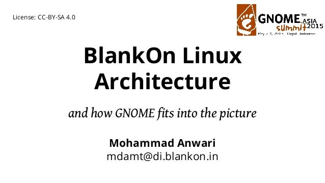BlankOn Linux Architecture and how GNOME fits into the picture Mohammad Anwari mdamt@di.blankon.in License: CC-BY-SA 4.0
