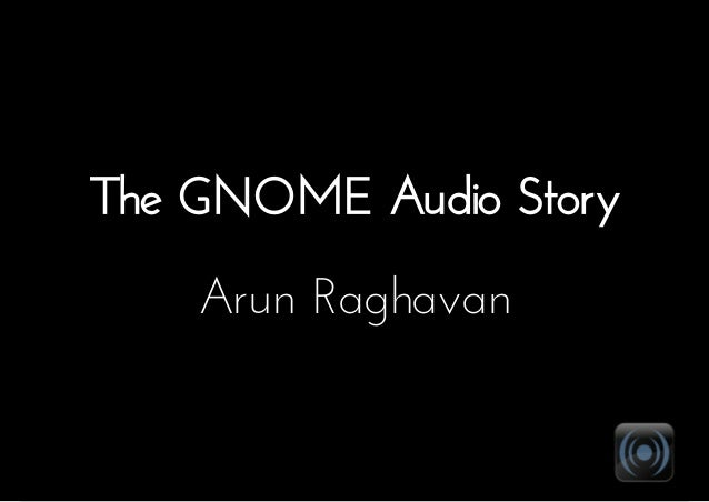 The GNOME Audio Story Arun Raghavan