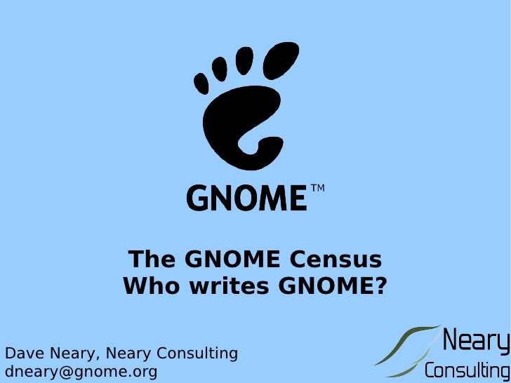 The GNOME Census Who writes GNOME? Dave Neary, Neary Consulting [email_address]