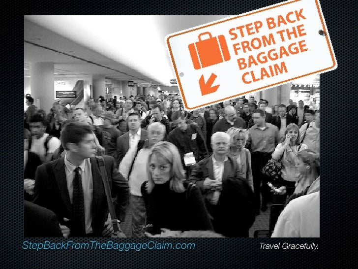 StepBackFromTheBaggageClaim.com          Travel Gracefully.