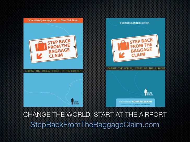 CHANGE THE WORLD, START AT THE AIRPORT  StepBackFromTheBaggageClaim.com