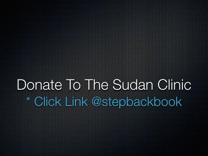 Donate To The Sudan Clinic  * Click Link @stepbackbook