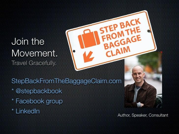 Join the Movement. Travel Gracefully.  StepBackFromTheBaggageClaim.com * @stepbackbook * Facebook group * LinkedIn        ...