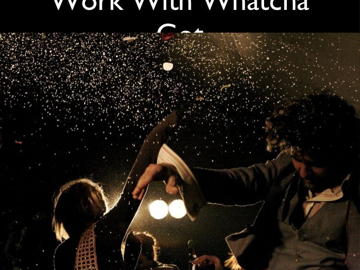 Work With Whatcha Got