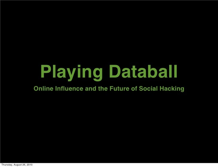Playing Databall                             Online Influence and the Future of Social Hacking     Thursday, August 26, 2010
