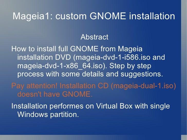 Mageia1: custom GNOME installation Abstract <ul><li>How to install full GNOME from Mageia installation DVD (mageia-dvd-1-i...