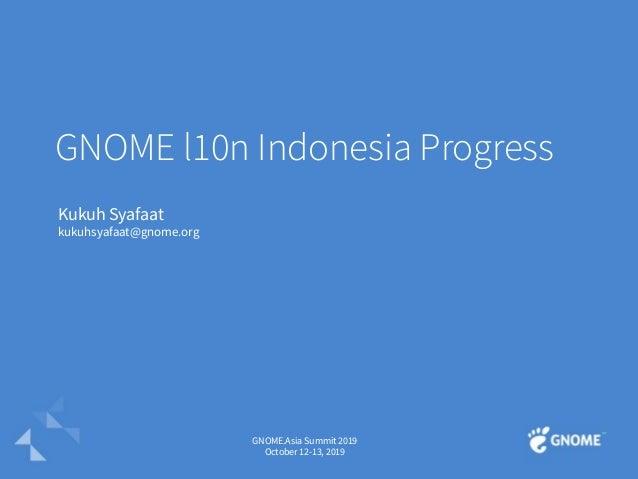 GNOME l10n Indonesia Progress Kukuh Syafaat kukuhsyafaat@gnome.org GNOME.Asia Summit 2019 October 12-13, 2019