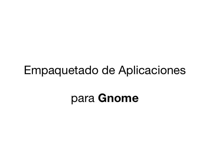 Empaquetado de Aplicaciones       para Gnome