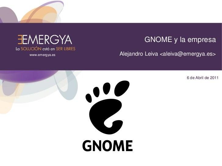 GNOME y la empresawww.emergya.es   Alejandro Leiva <aleiva@emergya.es>                                         6 de Abril ...