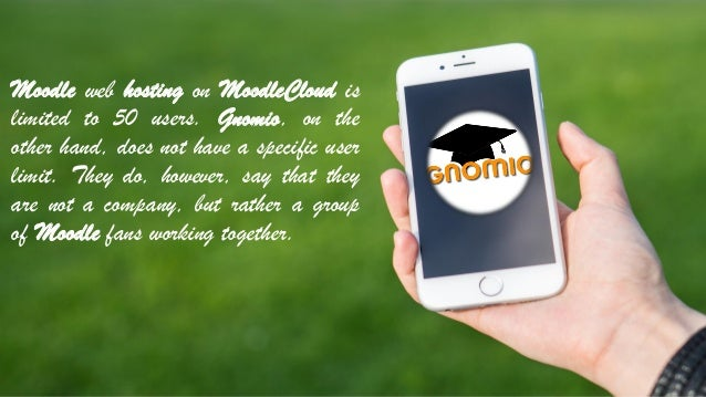 Moodle web hosting on MoodleCloud is limited to 50 users. Gnomio, on the other hand, does not have a specific user limit. ...