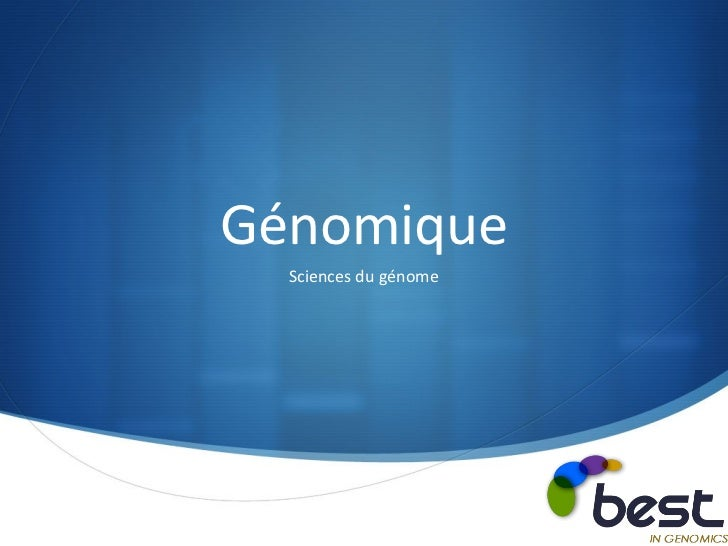 Génomique  Sciences du génome                       