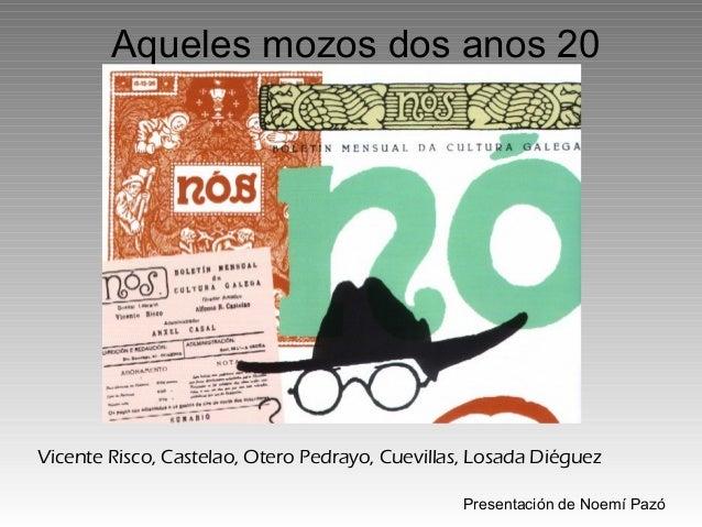 Aqueles mozos dos anos 20Vicente Risco, Castelao, Otero Pedrayo, Cuevillas, Losada Diéguez                                ...