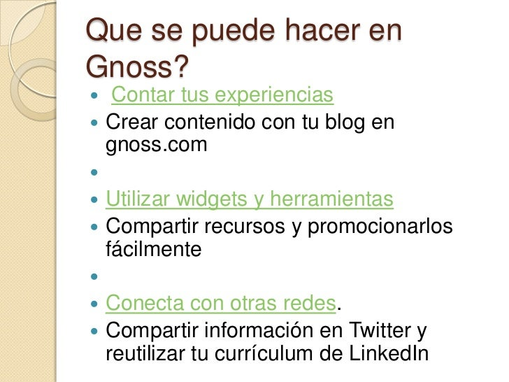 Que se puede hacer enGnoss? Contar tus experiencias Crear contenido con tu blog en  gnoss.com Utilizar widgets y herra...