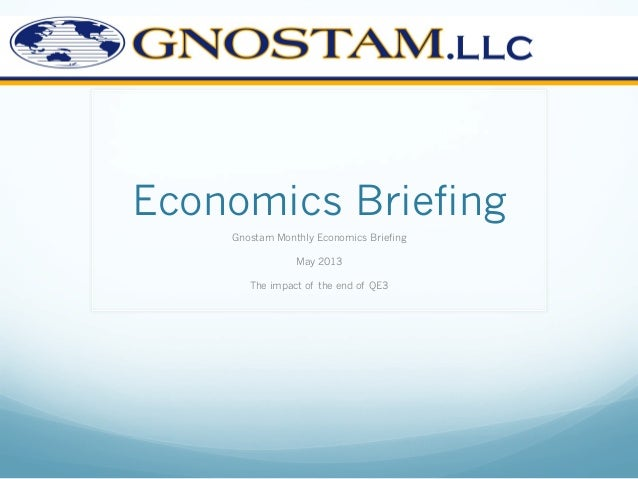 Economics BriefingGnostam Monthly Economics BriefingMay 2013The impact of the end of QE3