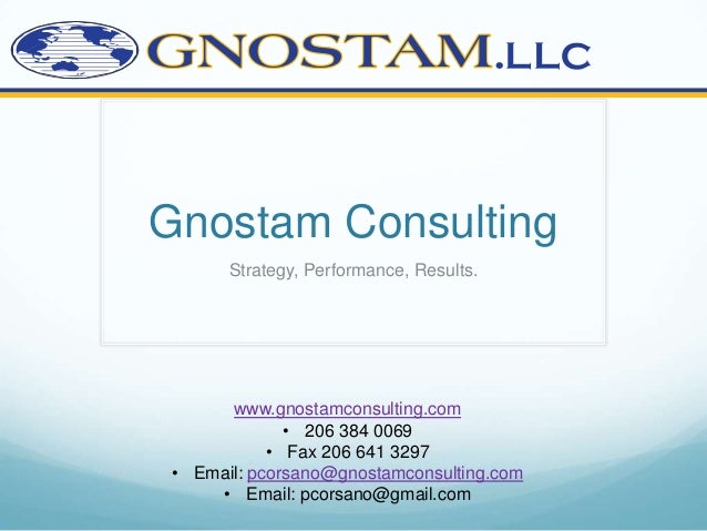 Gnostam Consulting      Strategy, Performance, Results.      www.gnostamconsulting.com             • 206 384 0069         ...