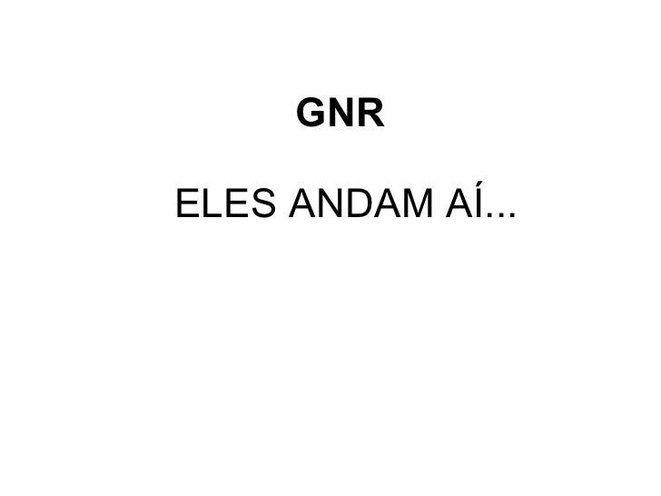 GNR   ELES ANDAM AÍ...