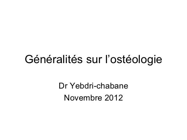 Généralités sur l'ostéologie      Dr Yebdri-chabane       Novembre 2012