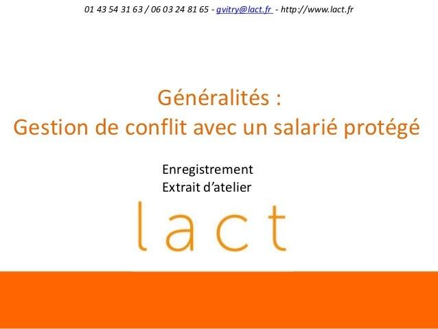 01 43 54 31 63 / 06 03 24 81 65 - gvitry@lact.fr - http://www.lact.fr  Généralités : Gestion de conflit avec un salarié pr...