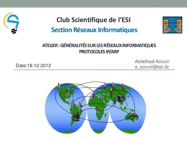 1                    Club Scientifique de l'ESI                  Section Réseaux Informatiques           ATELIER : GÉNÉRAL...