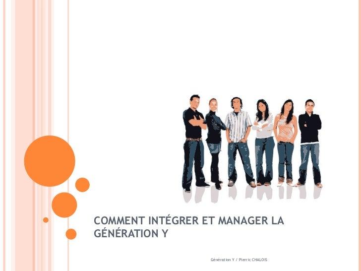 COMMENT INTÉGRER ET MANAGER LA GÉNÉRATION Y Génération Y / Pierric CHALOIS