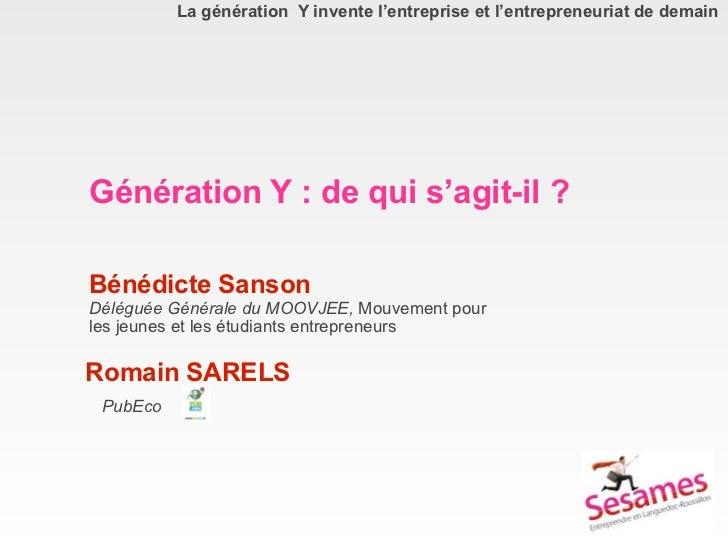 La génération Y invente l'entreprise et l'entrepreneuriat de demainGénération Y : de qui s'agit-il ?Bénédicte SansonDélégu...