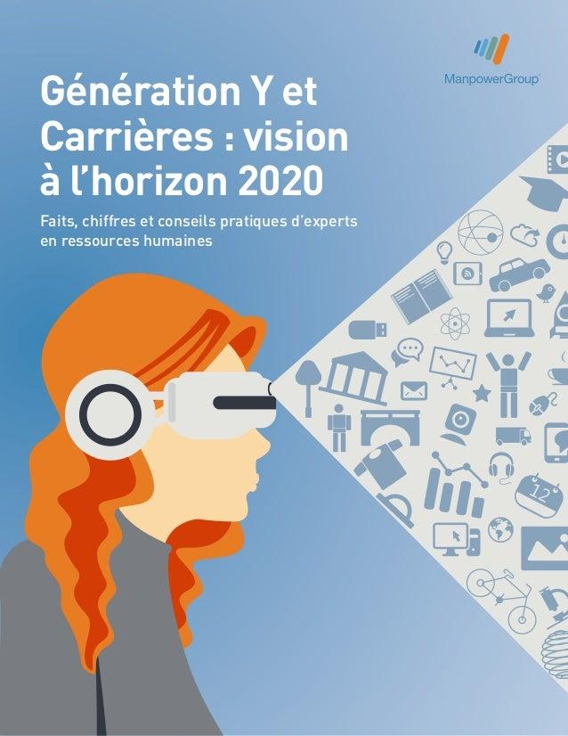 Génération Y et Carrières : vision à l'horizon 2020 Faits, chiffres et conseils pratiques d'experts en ressources humaines