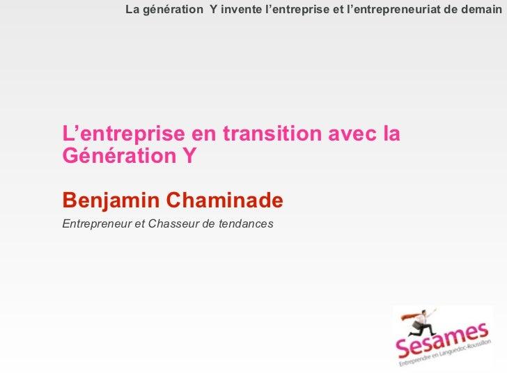 La génération Y invente l'entreprise et l'entrepreneuriat de demainL'entreprise en transition avec laGénération YBenjamin ...