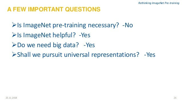 2625.11.2018 Rethinking ImageNet Pre-training A FEW IMPORTANT QUESTIONS Is ImageNet pre-training necessary? -No Is Image...