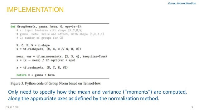 """525.11.2018 Group Normalization Only need to specify how the mean and variance (""""moments"""") are computed, along the appropr..."""