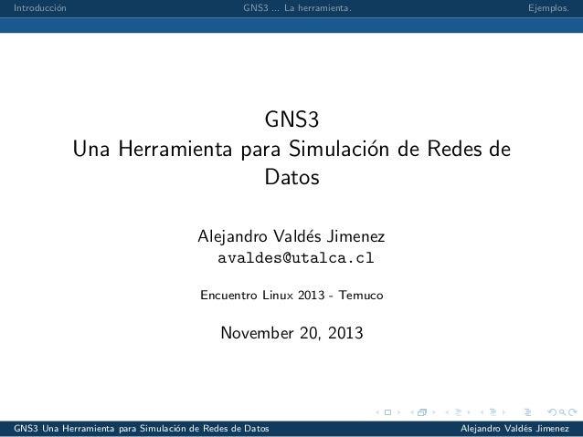 Introducci´on GNS3 ... La herramienta. Ejemplos. GNS3 Una Herramienta para Simulaci´on de Redes de Datos Alejandro Vald´es...