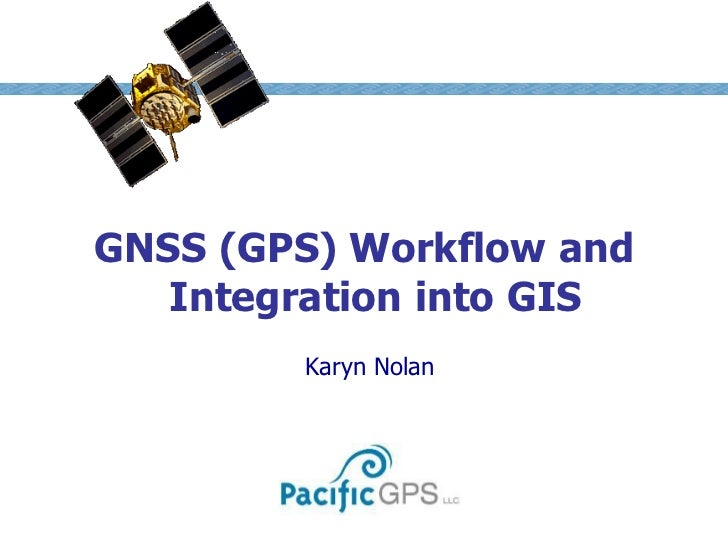 MODULE                           1GNSS (GPS) Workflow and   Integration into GIS        Karyn Nolan